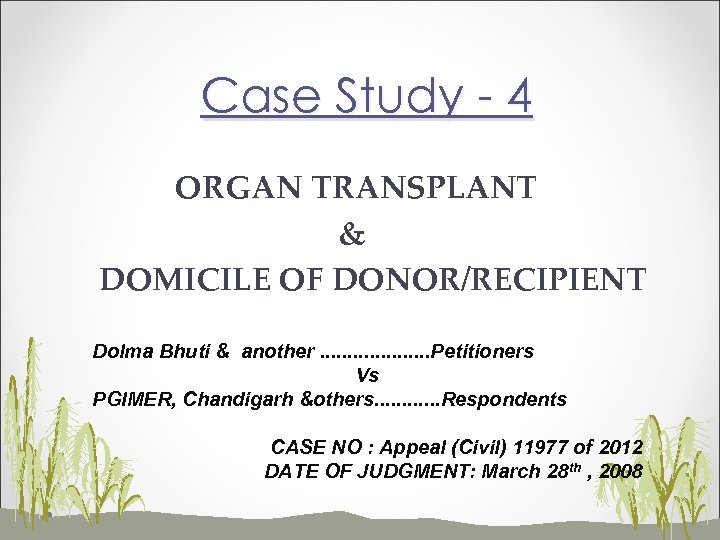 Case Study - 4 ORGAN TRANSPLANT & DOMICILE OF DONOR/RECIPIENT Dolma Bhuti & another.