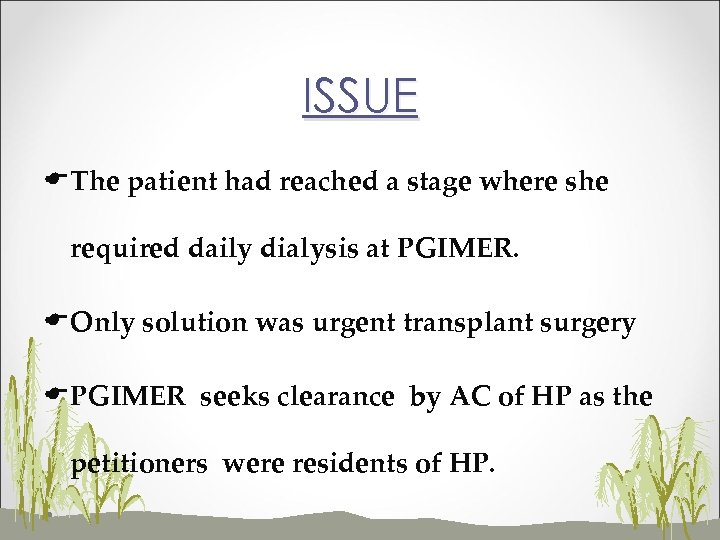 ISSUE EThe patient had reached a stage where she required daily dialysis at PGIMER.