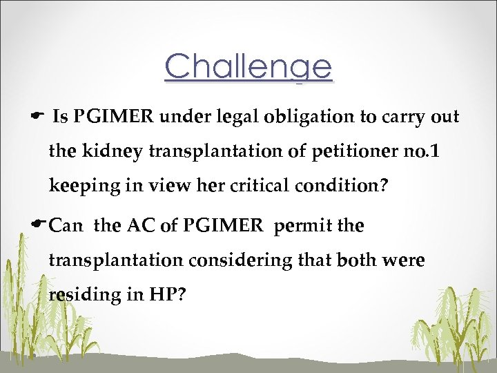 Challenge E Is PGIMER under legal obligation to carry out the kidney transplantation of