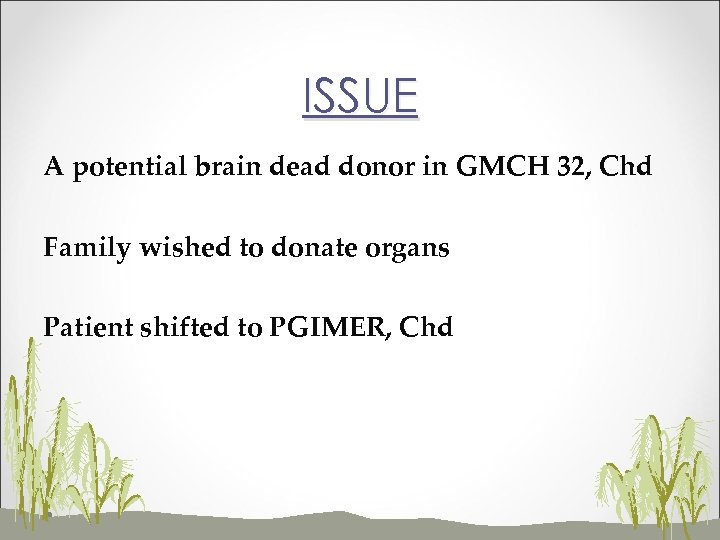ISSUE A potential brain dead donor in GMCH 32, Chd Family wished to donate