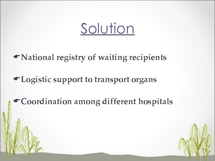 Solution ENational registry of waiting recipients ELogistic support to transport organs ECoordination among different