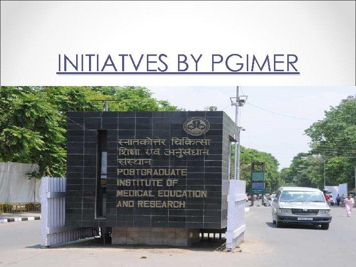 INITIATVES BY PGIMER