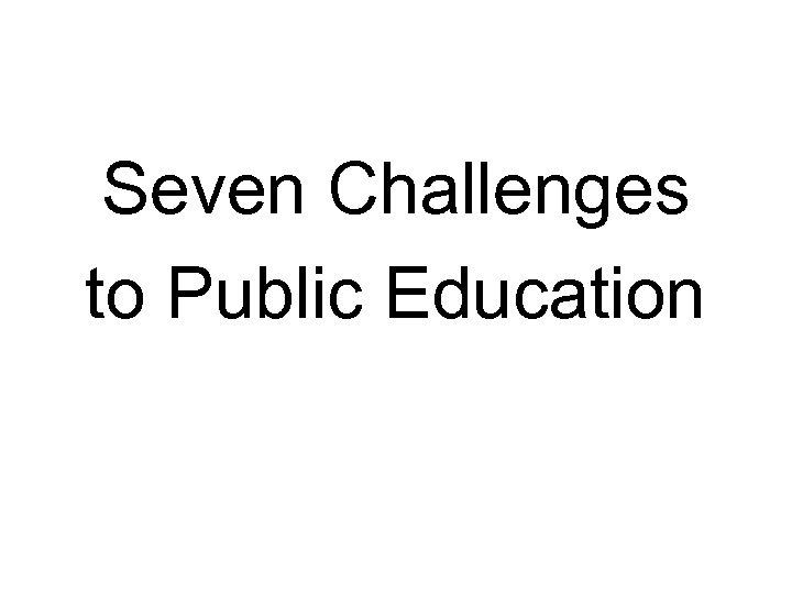 Seven Challenges to Public Education