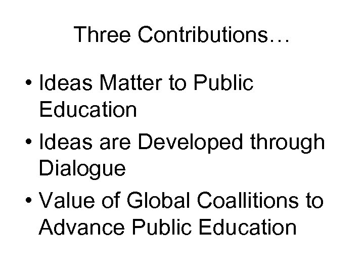 Three Contributions… • Ideas Matter to Public Education • Ideas are Developed through Dialogue