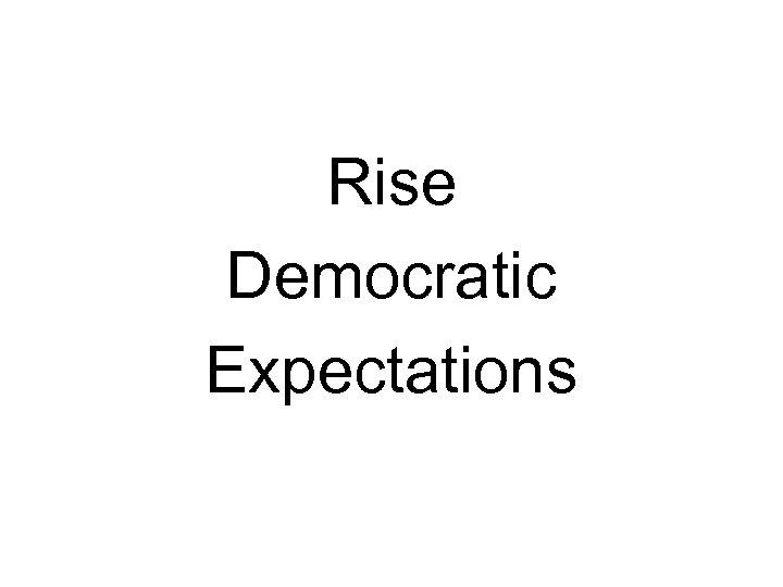 Rise Democratic Expectations