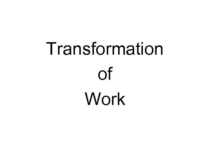 Transformation of Work