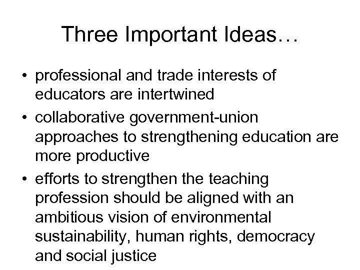 Three Important Ideas… • professional and trade interests of educators are intertwined • collaborative