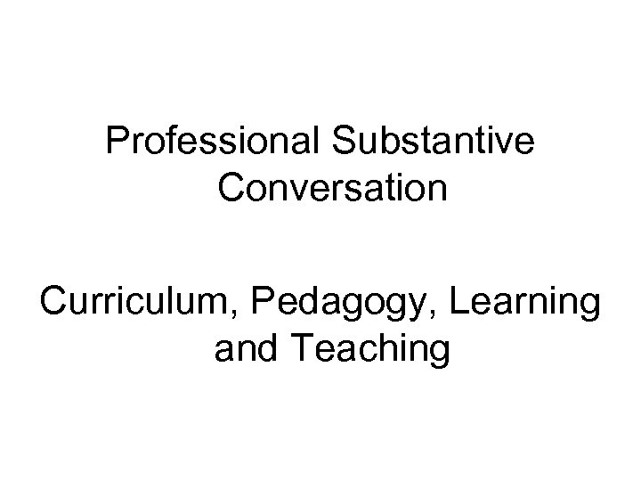 Professional Substantive Conversation Curriculum, Pedagogy, Learning and Teaching