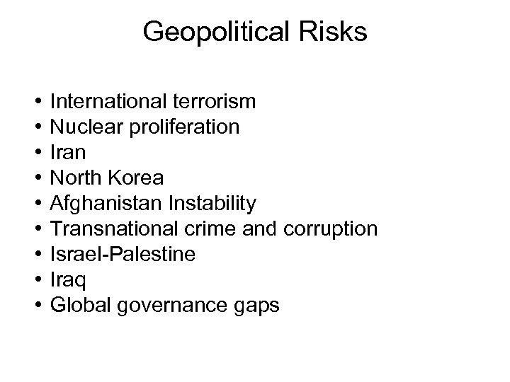 Geopolitical Risks • • • International terrorism Nuclear proliferation Iran North Korea Afghanistan Instability
