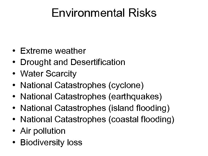 Environmental Risks • • • Extreme weather Drought and Desertification Water Scarcity National Catastrophes