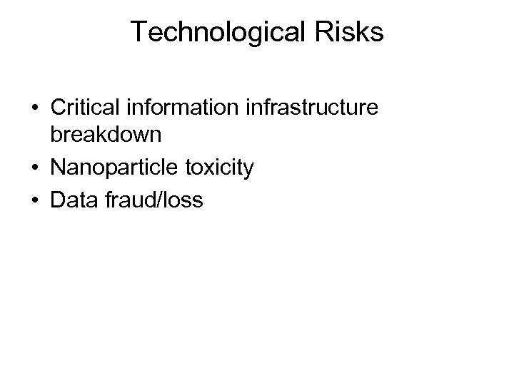 Technological Risks • Critical information infrastructure breakdown • Nanoparticle toxicity • Data fraud/loss