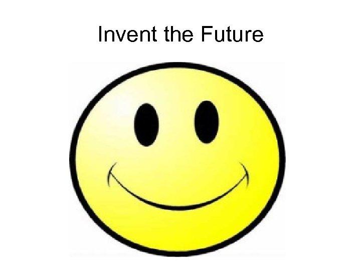 Invent the Future