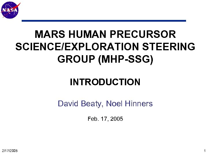 Mars Technology Program MARS HUMAN PRECURSOR SCIENCE/EXPLORATION STEERING GROUP (MHP-SSG) INTRODUCTION David Beaty, Noel