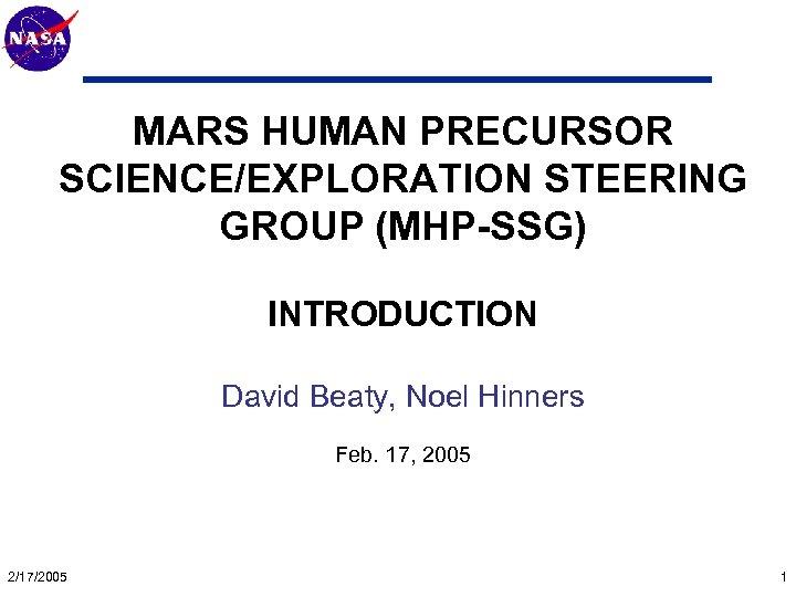 Mars Technology Program MARS HUMAN PRECURSOR SCIENCE/EXPLORATION STEERING GROUP (MHP-SSG) INTRODUCTION David Beaty, Noel