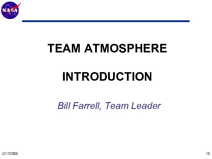 Mars Technology Program TEAM ATMOSPHERE INTRODUCTION Bill Farrell, Team Leader 2/17/2005 19