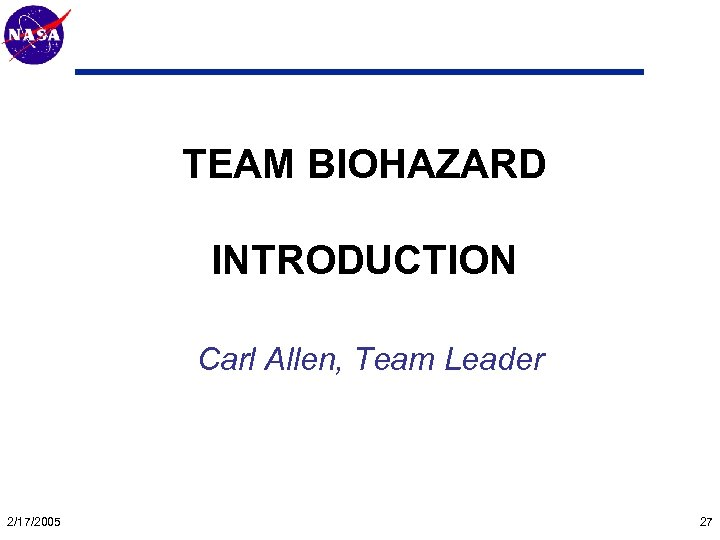 Mars Technology Program TEAM BIOHAZARD INTRODUCTION Carl Allen, Team Leader 2/17/2005 27