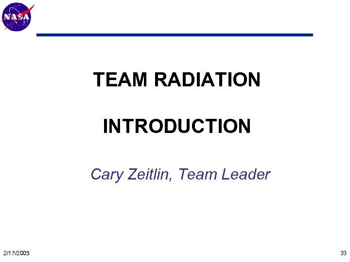 Mars Technology Program TEAM RADIATION INTRODUCTION Cary Zeitlin, Team Leader 2/17/2005 33