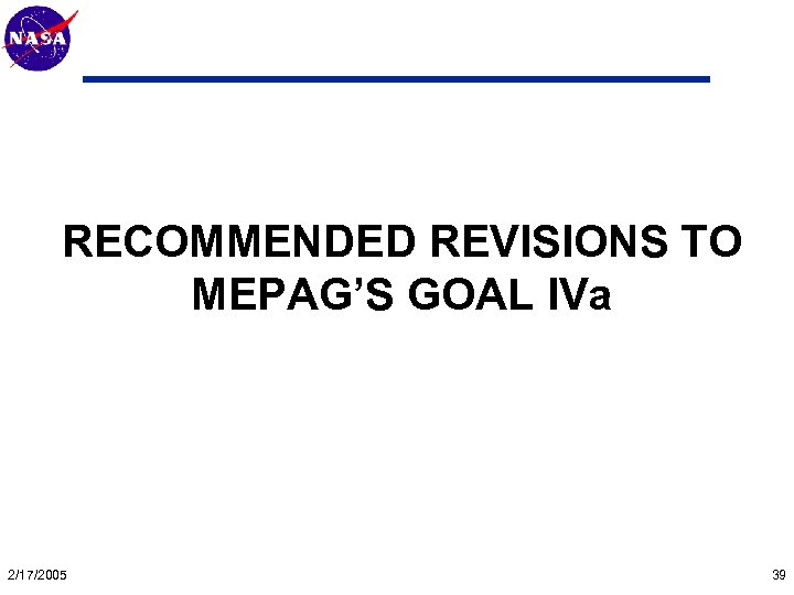 Mars Technology Program RECOMMENDED REVISIONS TO MEPAG'S GOAL IVa 2/17/2005 39