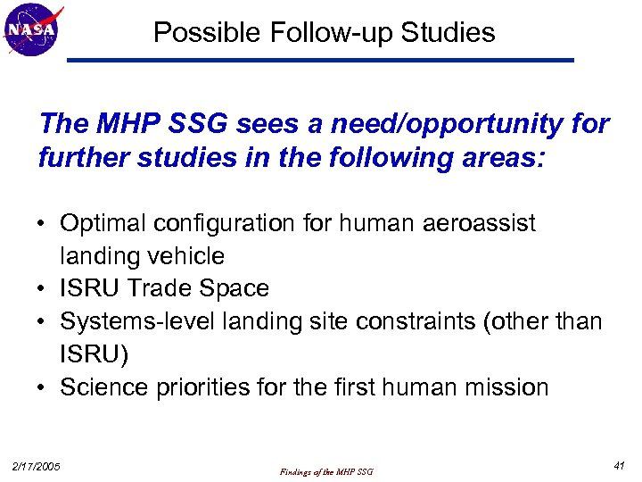 Possible Follow-up Studies The MHP SSG sees a need/opportunity for further studies in the