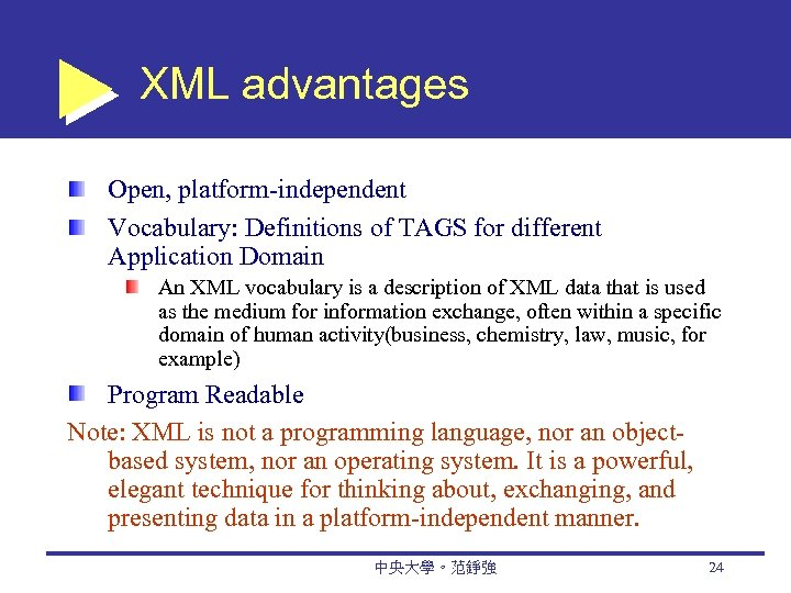XML advantages Open, platform-independent Vocabulary: Definitions of TAGS for different Application Domain An XML