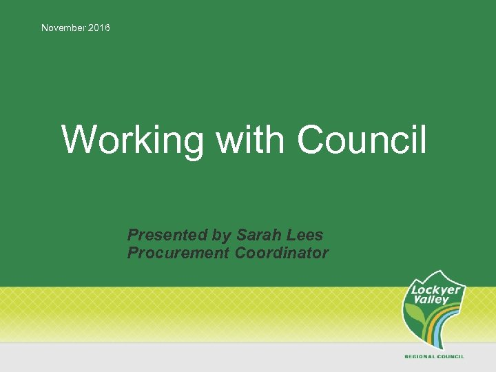 November 2016 Working with Council Presented by Sarah Lees Procurement Coordinator