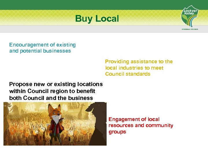 Buy Local Encouragement of existing and potential businesses Providing assistance to the local industries