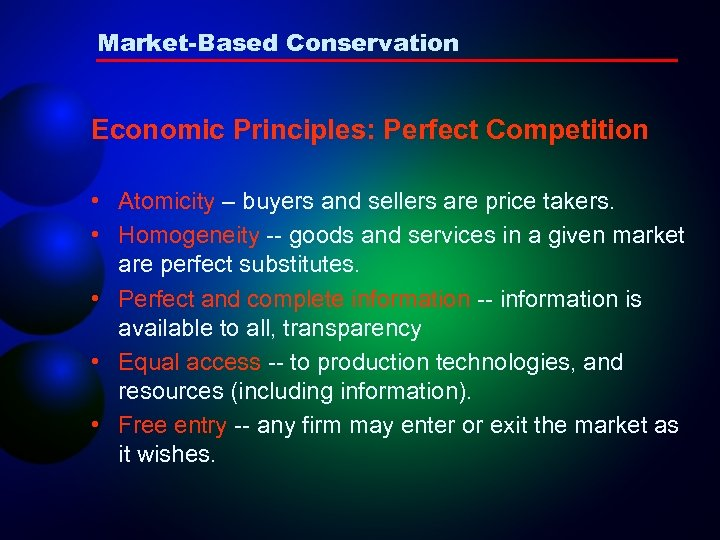 Market-Based Conservation Economic Principles: Perfect Competition • Atomicity – buyers and sellers are price