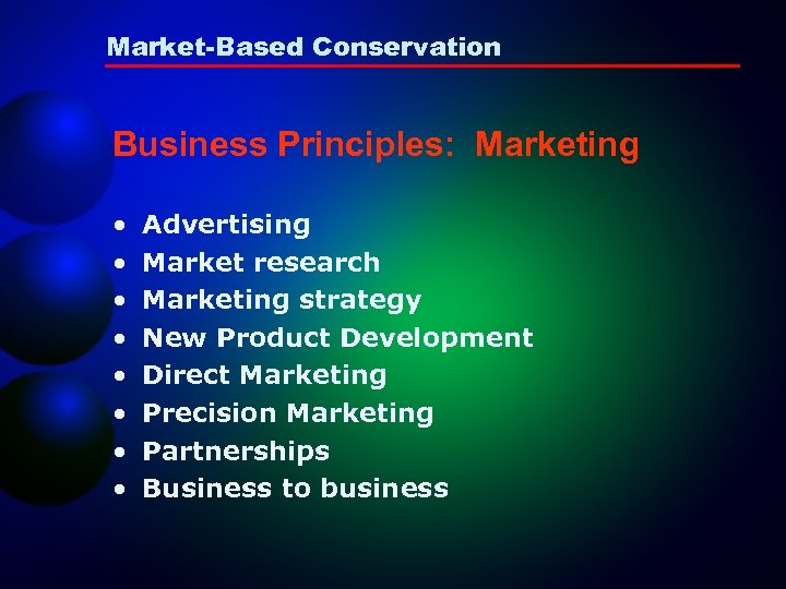 Market-Based Conservation Business Principles: Marketing • • Advertising Market research Marketing strategy New Product