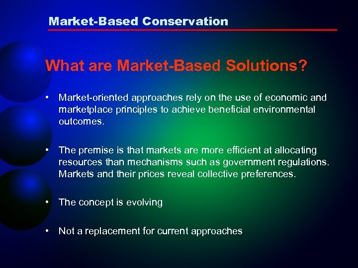 Market-Based Conservation What are Market-Based Solutions? • Market-oriented approaches rely on the use of