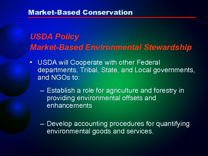 Market-Based Conservation USDA Policy Market-Based Environmental Stewardship • USDA will Cooperate with other Federal