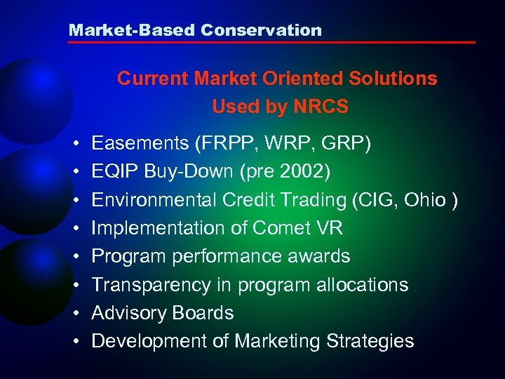 Market-Based Conservation Current Market Oriented Solutions Used by NRCS • • Easements (FRPP, WRP,