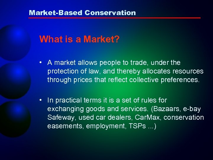 Market-Based Conservation What is a Market? • A market allows people to trade, under