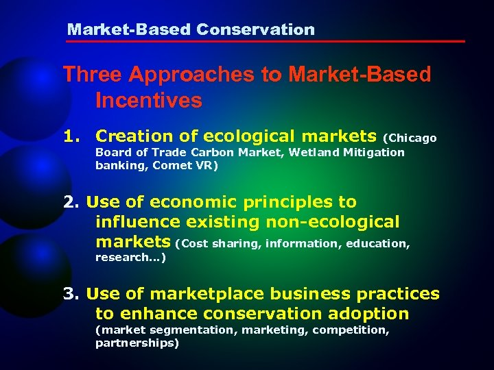 Market-Based Conservation Three Approaches to Market-Based Incentives 1. Creation of ecological markets (Chicago Board