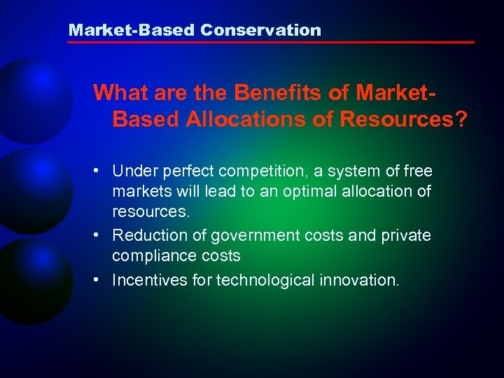Market-Based Conservation What are the Benefits of Market. Based Allocations of Resources? • Under