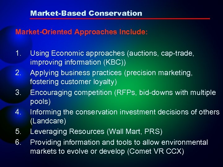 Market-Based Conservation Market-Oriented Approaches Include: 1. 2. 3. 4. 5. 6. Using Economic approaches