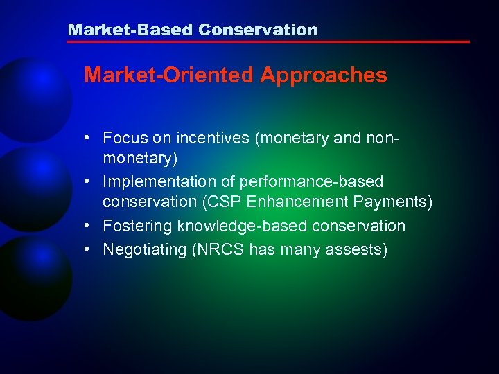 Market-Based Conservation Market-Oriented Approaches • Focus on incentives (monetary and nonmonetary) • Implementation of