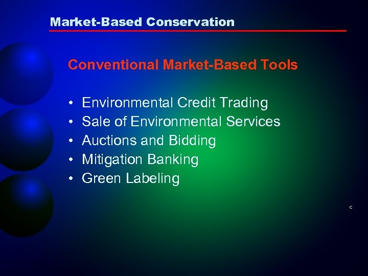 Market-Based Conservation Conventional Market-Based Tools • • • Environmental Credit Trading Sale of Environmental