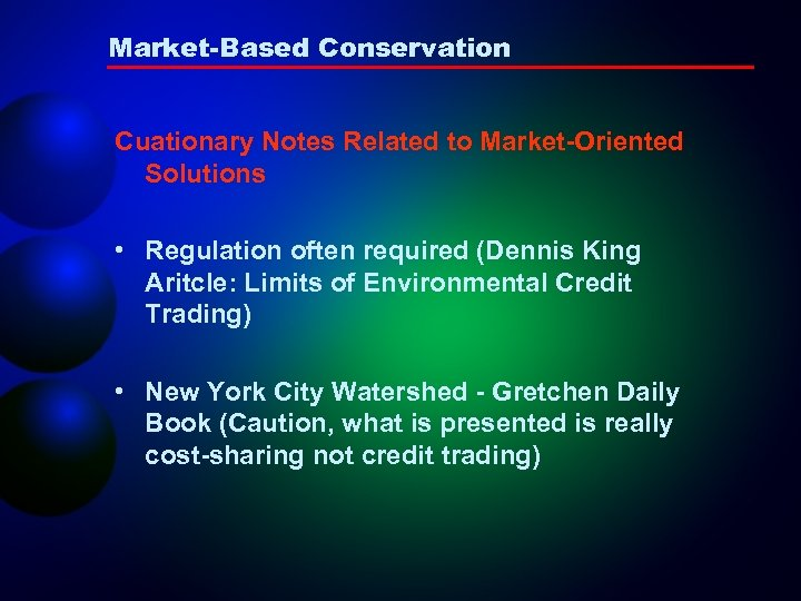 Market-Based Conservation Cuationary Notes Related to Market-Oriented Solutions • Regulation often required (Dennis King