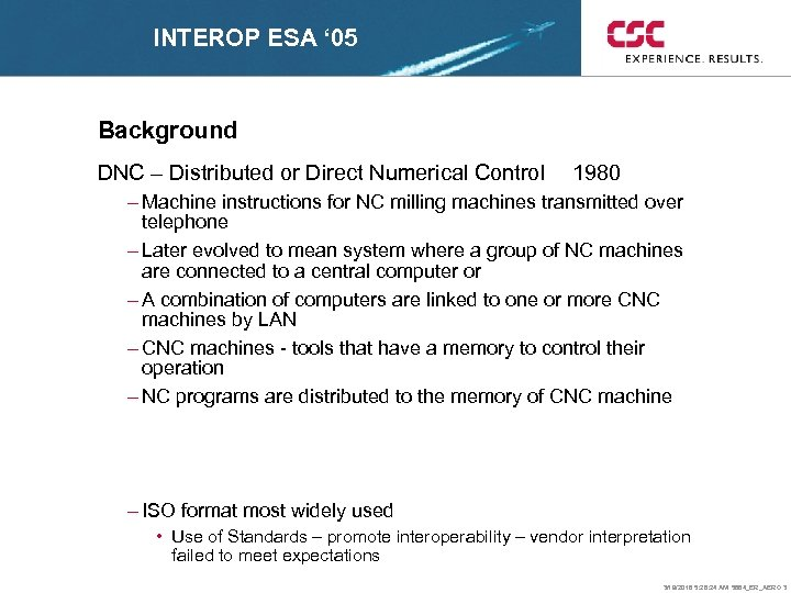 INTEROP ESA ' 05 Background DNC – Distributed or Direct Numerical Control 1980 –