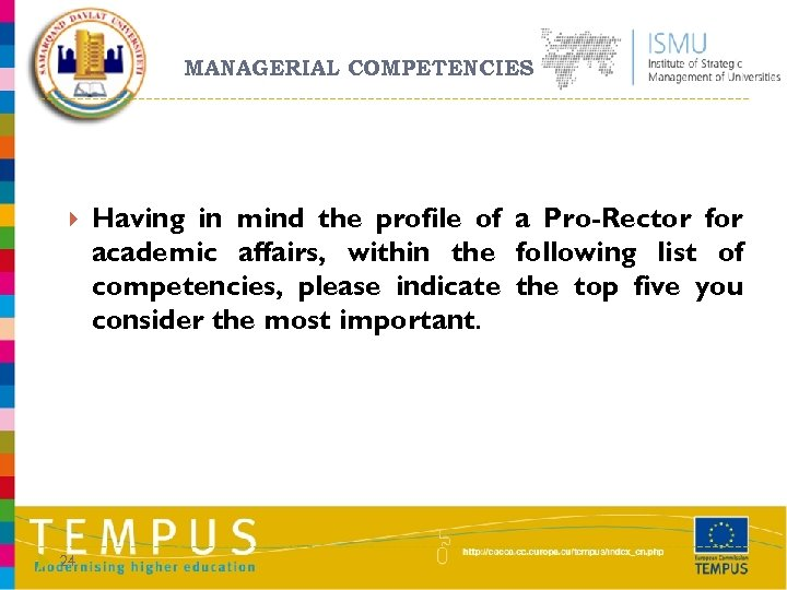 MANAGERIAL COMPETENCIES 24 Having in mind the profile of a Pro-Rector for academic affairs,