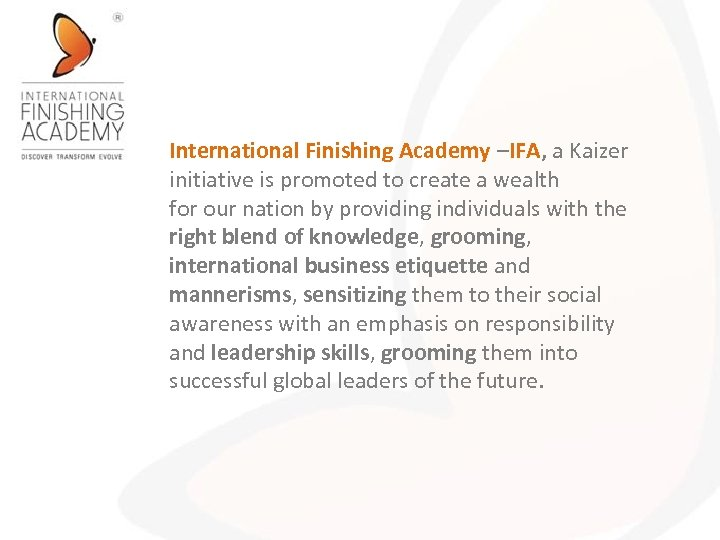 International Finishing Academy –IFA, a Kaizer initiative is promoted to create a wealth for