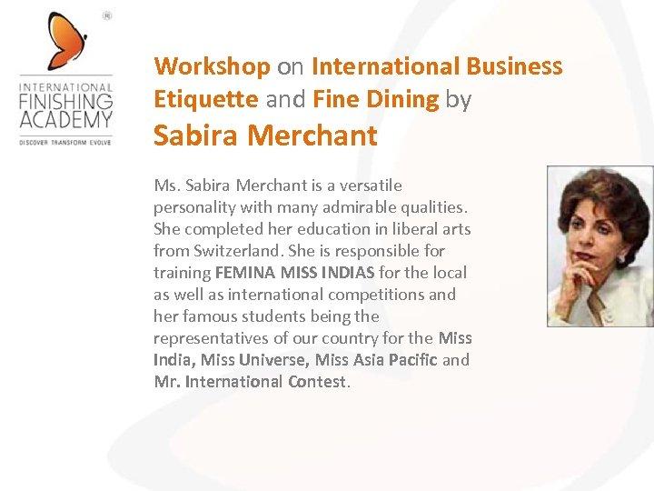 Workshop on International Business Etiquette and Fine Dining by Sabira Merchant Ms. Sabira Merchant