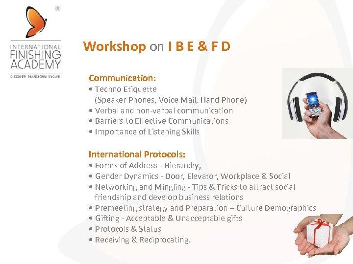 Workshop on I B E & F D Communication: • Techno Etiquette (Speaker Phones,