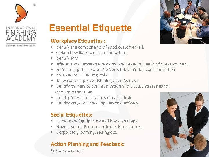 Essential Etiquette Workplace Etiquettes : • Identify the components of good customer talk •