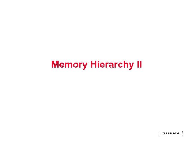 Memory Hierarchy II CSE 5381/7381