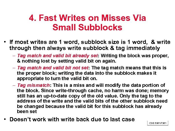 4. Fast Writes on Misses Via Small Subblocks • If most writes are 1
