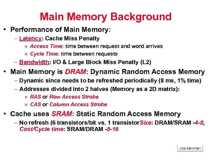 Main Memory Background • Performance of Main Memory: – Latency: Cache Miss Penalty »