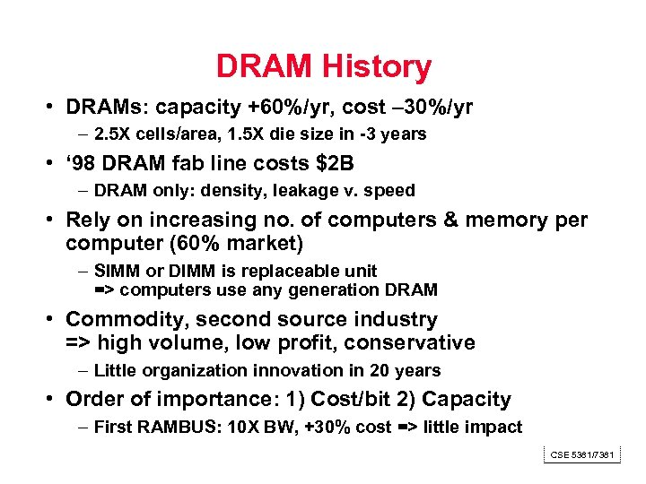 DRAM History • DRAMs: capacity +60%/yr, cost – 30%/yr – 2. 5 X cells/area,