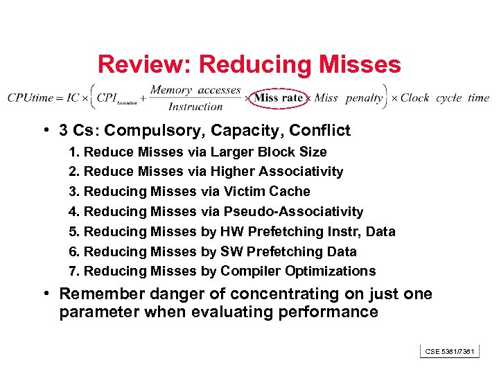 Review: Reducing Misses • 3 Cs: Compulsory, Capacity, Conflict 1. Reduce Misses via Larger