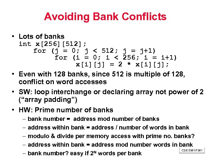 Avoiding Bank Conflicts • Lots of banks int x[256][512]; for (j = 0; j